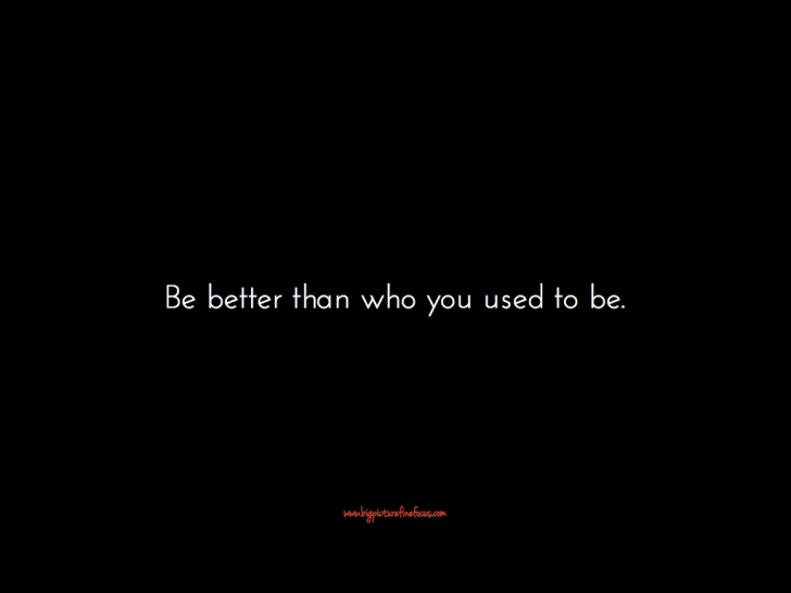 be better than who you used to be